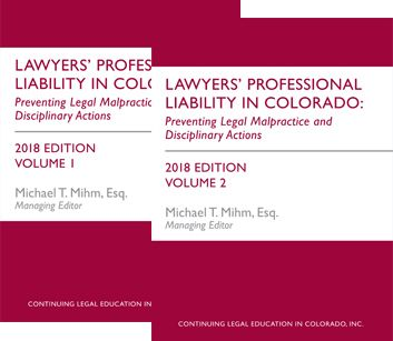 Lawyers' Professional Liability In Colorado Preventing Legal Malpractice And Disciplinary Actions.