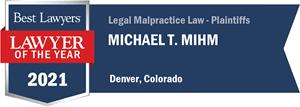 Michael T Mihm 2021 Best Lawyers Legal Malpractice Law Plaintiffs Denver Colorado.